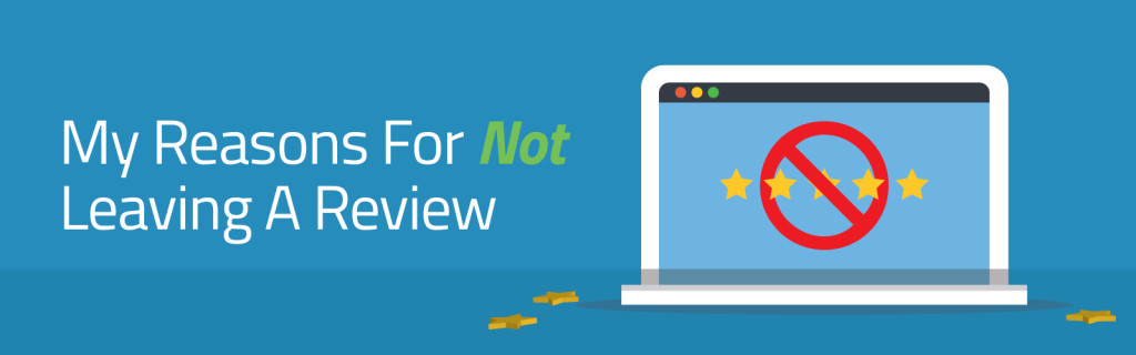 My Reasons For Not Leaving A Review