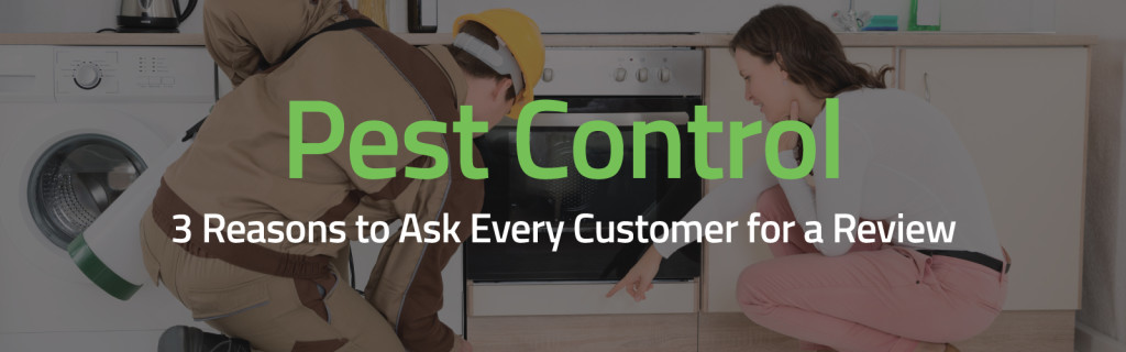 Pest Control - 3 Reasons to Ask Every Customer for a Review